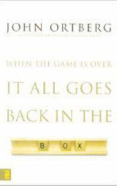 When the Game is Over, it All Goes Back in the Box by John Ortberg image
