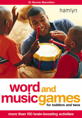 Word and Music Games for Toddlers and Twos: More Than 150 Brain-Boosting Activities by Bonnie Macmillan (Dr.) image