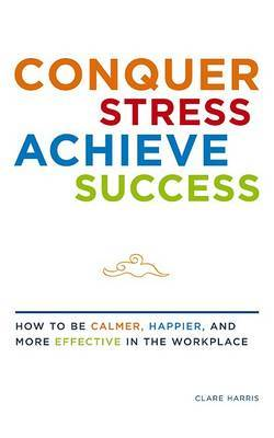 Conquer Stress, Achieve Success by Clare Harris image