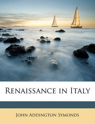 Renaissance in Italy by John Addington Symonds image
