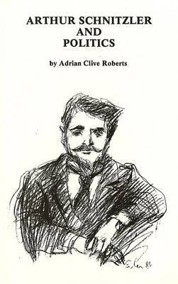 Arthur Schnitzler and Politics by Adrian Clive Roberts