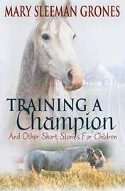 Training a Champion by Mary Sleeman Grones