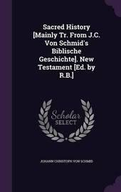 Sacred History [Mainly Tr. from J.C. Von Schmid's Biblische Geschichte]. New Testament [Ed. by R.B.] by Johann Christoph von Schmid image