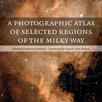 A Photographic Atlas of Selected Regions of the Milky Way by Edward Emerson Barnard