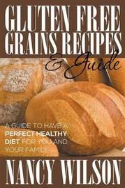 Gluten Free Grains Recipes & Guide by Nancy Wilson