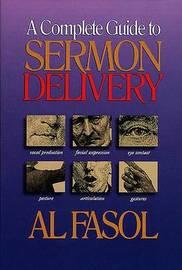 A Complete Guide to Sermon Delivery by Al Fasol image