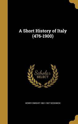 A Short History of Italy (476-1900) by Henry Dwight 1861-1957 Sedgwick image
