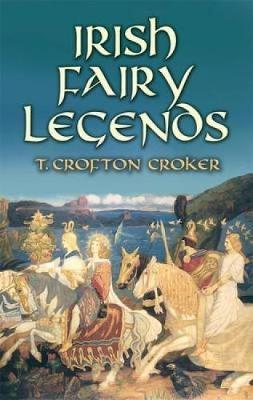 Irish Fairy Legends by T Crofton Croker