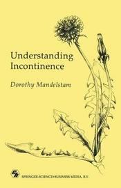 Understanding Incontinence by Dorothy Mandelstam
