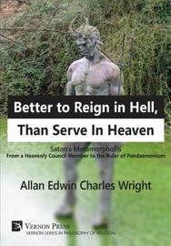 Better to Reign in Hell, Than Serve In Heaven by Allan Wright image