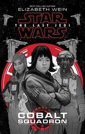 Star Wars: The Last Jedi Cobalt Squadron by Elizabeth Wein