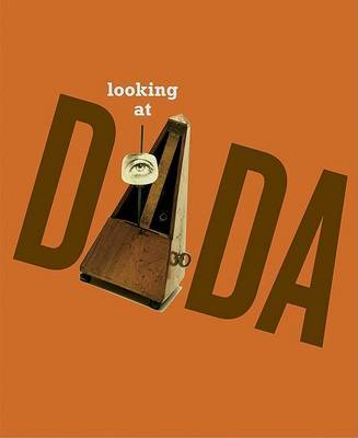 Looking at Dada by Sarah Ganz Blythe