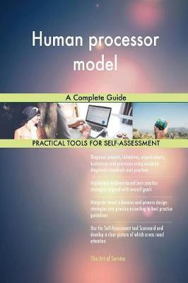Human Processor Model a Complete Guide by Gerardus Blokdyk