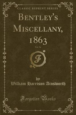Bentley's Miscellany, 1863, Vol. 54 (Classic Reprint) by William , Harrison Ainsworth