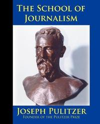 The School of Journalism in Columbia University by Joseph Pulitzer