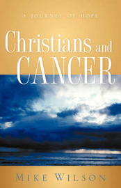 Christians and Cancer by Mike Wilson image