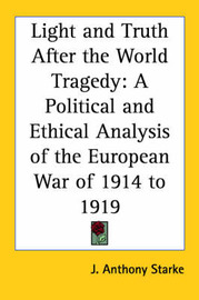 Light and Truth After the World Tragedy: A Political and Ethical Analysis of the European War of 1914 to 1919 by J. Anthony Starke image