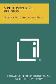 A Philosophy of Religion: Prentice Hall Philosophy Series by Edgar Sheffield Brightman