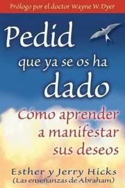 Pedid Que YA Se OS Ha Dado by Esther Hicks