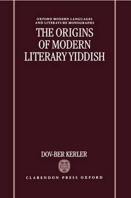 The Origins of Modern Literary Yiddish by Dov-Ber Kerler