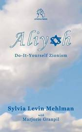 Aliyah: Do-It-Yourself Zionism by Sylvia Levin Mehlman image