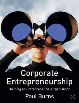 Corporate Entrepreneurship: Building an Entrepreneurial Organisation by Paul Burns