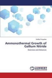 Ammonothermal Growth of Gallium Nitride by Pimputkar Siddha