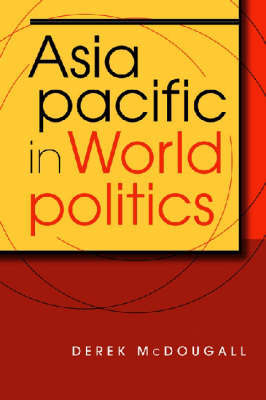 Asia Pacific in World Politics by Derek McDougall