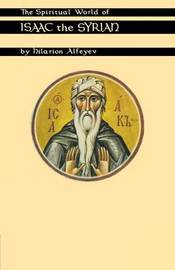 The Spiritual World Of Isaac The Syrian by Hilarion Alfeyev