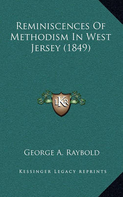 Reminiscences of Methodism in West Jersey (1849) by George A Raybold
