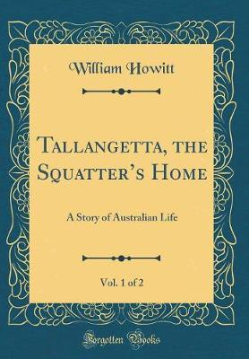 Tallangetta, the Squatter's Home, Vol. 1 of 2 by William Howitt image