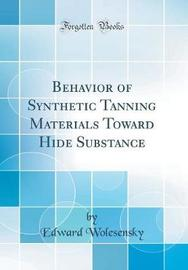Behavior of Synthetic Tanning Materials Toward Hide Substance (Classic Reprint) by Edward Wolesensky image
