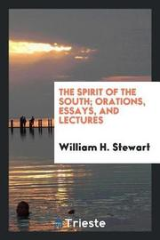 The Spirit of the South; Orations, Essays, and Lectures by William H Stewart image