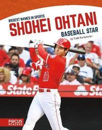 Biggest Names in Sport: Shohei Ohtani, Baseball Star by Todd Kortemeier