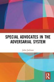 Special Advocates in the Adversarial System by John Jackson