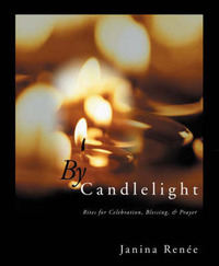By Candlelight: Rites for Celebration, Blessing & Prayer by Janina Renee image