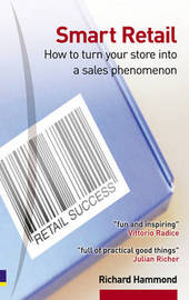 Smart Retail: How to Turn Your Store into a Sales Phenomenon by Richard Hammond