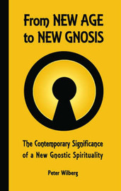 From New Age to New Gnosis by Peter Wilberg