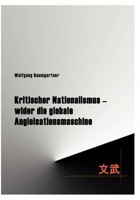 Kritischer Nationalismus - Wider Die Globale Angloisationsmaschine by Wolfgang Baumgartner image