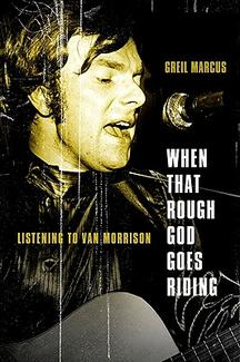 When That Rough God Goes Riding: Listening to Van Morrison by Greil Marcus image