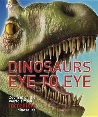 Dinosaurs Eye to Eye: Zoom in on the World's Most Incredible Dinosaurs by John Woodward (Consulting Engineer, UK University of Puget Sound University of Puget Sound) image