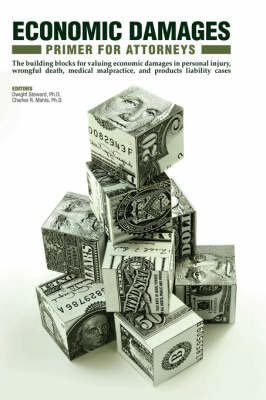 Economic Damage Primer for Attorneys: Introduction, Guidelines, and Tables to Value Economic Damages in Wrongful Death, Medical Malpractice, Products Liability, and Personal Injury Cases by Dwight Steward