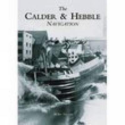 The Calder & Hebble Navigation by David Taylor