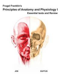Frugal Franklin's Principles of Anatomy and Physiology I by Dr Phillip y P Jen
