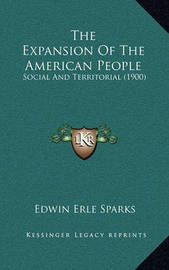The Expansion of the American People: Social and Territorial (1900) by Edwin Erle Sparks