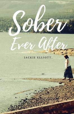 Sober Ever After by Jackie Elliott