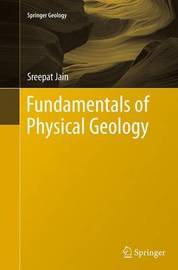 Fundamentals of Physical Geology by Sreepat Jain