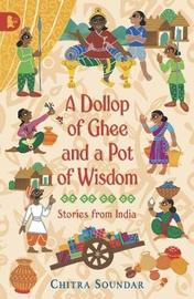 A Dollop of Ghee and a Pot of Wisdom by Chitra Soundar