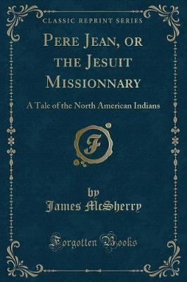 Pere Jean, or the Jesuit Missionnary by James McSherry image