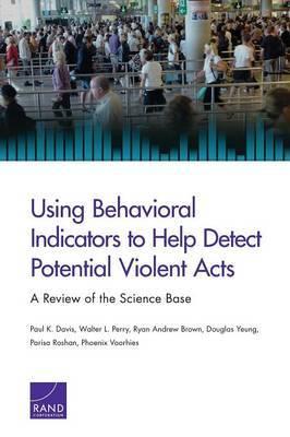 Using Behavioral Indicators to Help Detect Potential Violent Acts by Paul K Davis